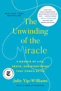 The Unwinding of the Miracle by Julie Yip Williams