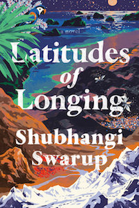 Latitudes of Longing by Shubhangi Swarup
