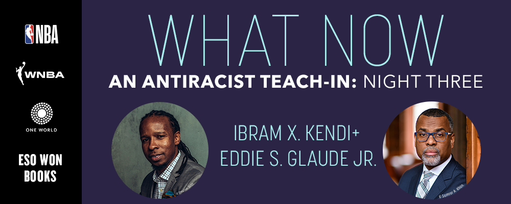 An Antiracist Teach-in: Ibram X. Kendi with Eddie S. Glaude Jr.